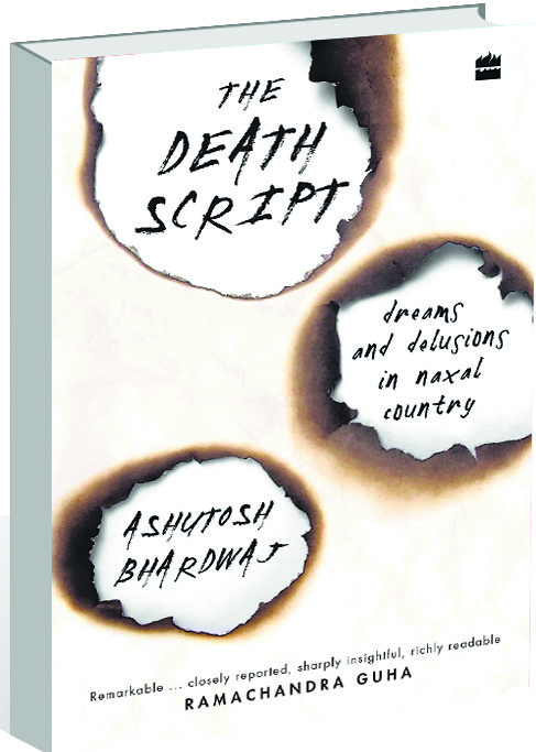 Ashutosh Bhardwaj's The Death Script: Dreams and Delusions in Naxal Country